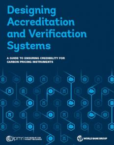 Designing Accreditation and Verification Systems : A Guide to Ensuring Credibility for Carbon Pricing Instruments